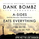 Dank Bombz feat. A-Sides [Metalheadz] & Eats Everything [Dirtybird] - 03 August 2013