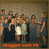 Stagger Cast #9