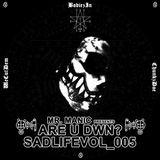 Mr. Manic presents Are U Dwn? SadLifeVol_005 WeCutDemBodiezInChunkzDoe
