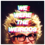 The We Were The Weirdos Edition