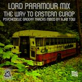 Lord Paramour The Road To Eastern Europe Mixed by  Ajax Tow