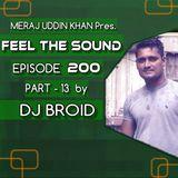 Meraj Uddin Khan Pres. Feel The Sound Ep. 200 (PART 13 by DJ BROID) [Closing Set]