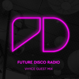 Future Disco Radio - Episode 001 Vhyce Guest Mix