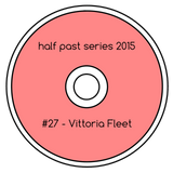Half Past Mix #27: Vittoria Fleet