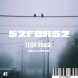 52FOR52#9 - TECH HOUSE - Mixed by Chang & VK