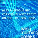 Early Morning Breaks (Planet Radio) with Alex B. Groove - Sun-19/Feb/2012