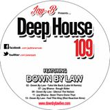 Jay-B Feat Down By Law - Deep House 109