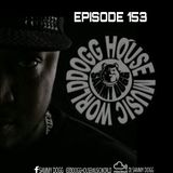 DOGG HOUSE MUSIC WORLD EPISODE 153