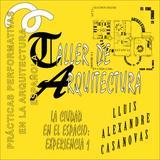 LLUIS ALEXANDRE CASANOVAS: TALLER DE ARQUITECTURA : LA CIUDAD EN EL ESPACIO: EXPERIENCIA 1 (1969)