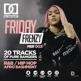 @DJDAYDAY_ / Friday Frenzy Mix 003 [R&B | HIP HOP | AFRO BASHMENT]