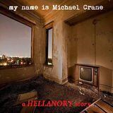 HELLANORY: My Name Is Michael Crane