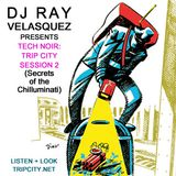 DJ Ray Velasquez Presents Tech-noir: Trip City Session II (Secrets of the Chilluminati)