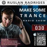 Ruslan Radriges - Make Some Trance 030 (Radio Show)
