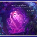 u-ghost - sending beats (podcast studiosession 015) progressive set 06.06.2015