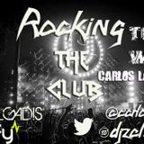 SPECIAL GUESTMIX CARLOS LARRAZ DJ @ ROCKING THE CLUB #EPISODE7