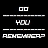DO YOU REMEMBER......?