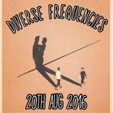 Diverse Frequencies  20th Aug 2016