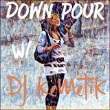 Down Pour w DJ Kemetik
