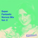 REORIENT's Super Fantastic Norooz Mix Vol. II