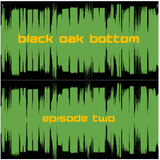 Black Oak Bottom - Episode #2 (February 24, 2018)