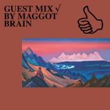 GUEST MIX √ BY MAGGOT BRAIN