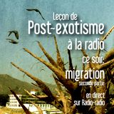 Leçon de post-exotisme à la radio: migration, seconde partie