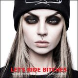 "UNDERGROUND HOUSE - ""Let's Ride Bitches"""