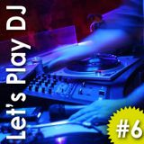 Lets Play DJ #6 (Show 20100508)