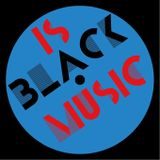 Is Black Music - 21st September 2016
