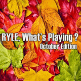 Ryle, What's Playing? (October Edition)