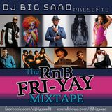 DJ BiG SaaD Presents RnB Fri-Yays Mixtape 2017!