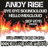 Andy Rise - Bye Bye Soundcloud, Hello Mixcloud Sep 2015 Mix
