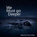 Troy Cobley - We Must go Deeper 05