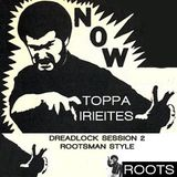 Toppa IrieItes - Dreadlock Session Vol. 2 – Rootzman Style