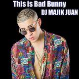 This is Bad Bunny - DJ MAJIK JUAN