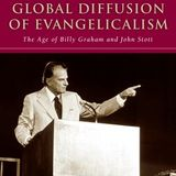 Brian Stanley   The Global Diffusion of Evangelicalism: The Age of Billy Graham and John Stott