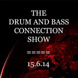 The Drum and Bass Connection Show 15-6-2014