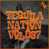 #TequilaNation Vol. 087 @ FSR