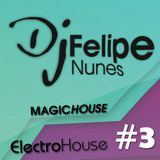 FELIPE NUNES @ MAGIC HOUSE #3 (Electro House)
