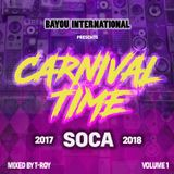 CARNIVAL TIME!  Soca Mix 2017-18 by T-Roy @ Bayou International