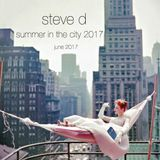 Steve D - Summer In The City 2017 (June 2017)