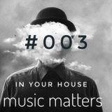 music matters - in your house #003