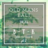 Old Mans Bali - June 2016 - Pt. 2