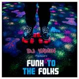 "DJ Yamin - ""Funk To The Folks"" Mix"