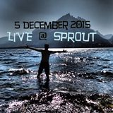 LIVE @ SPROUT (12-5-2015)