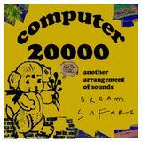 COMPUTER 20000 - dream safari