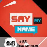 Jacasseries #185 Say My Name by Pauline