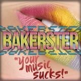 "Bakerster - ""Your Music Sucks"""