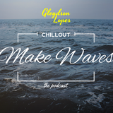 """Chill Out """"Make Waves"""" - The Podcast"""