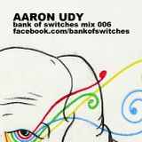 Bank Of Switches mix 006 - Aaron Udy